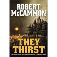 They Thirst by McCammon, Robert, 9781596067424