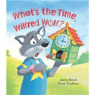 What's the Time, Wilfred Wolf? by Barrah, Jessica, 9781609927424