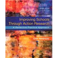 Improving Schools Through Action Research A Reflective Practice Approach, Enhanced Pearson eText -- Access Card Package by Hendricks, Cher C., 9780134027425
