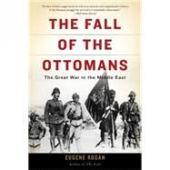 The Fall of the Ottomans by Rogan, Eugene, 9780465097425