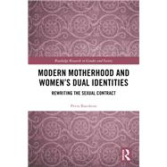 Modern Motherhood and WomenÆs Dual Identities: Rewriting the Sexual Contract by Bueskens; Petra, 9781138677425