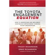 The Toyota Engagement Equation: How to Understand and Implement Continuous Improvement Thinking in Any Organization by Richardson, Tracey; Richardson, Ernie, 9781259837425