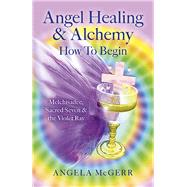 Angel Healing & Alchemy - How to Begin by Mcgerr, Angela, 9781782797425