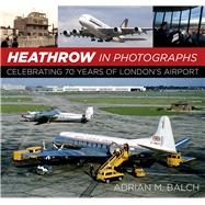 Heathrow in Photographs by Balch, Adrian, 9780750967426