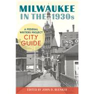 Milwaukee in the 1930s by Buenker, John D.; Buenker, Beverly J. K., 9780870207426