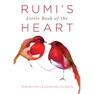 Rumi's Little Book of the Heart by Mafi, Maryam; Kolin, Azima Melita, 9781571747426