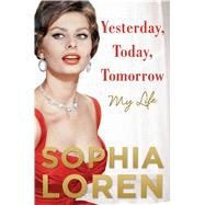 Yesterday, Today, Tomorrow My Life by Loren, Sophia, 9781476797427