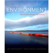 Environment The Science behind the Stories by Withgott, Jay H.; Laposata, Matthew, 9780321897428