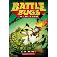 The Spider Siege (Battle Bugs #2) by Patton, Jack, 9780545707428