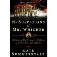 The Suspicions of Mr. Whicher A Shocking Murder and the Undoing of a Great Victorian Detective by Summerscale, Kate, 9780802717429