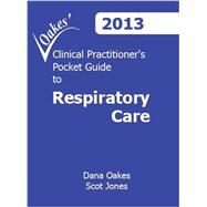 Oakes' Clinical Practitioner's Pocket Guide To Respiratory Care 2013 by Oakes, Dana F., 9780932887429