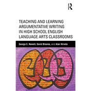 Teaching and Learning Argumentative Writing in High School English Language Arts Classrooms by Newell; George E., 9781138017429