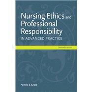 Nursing Ethics and Professional Responsibility in Advanced Practice by Grace, Pamela J., 9781449667429