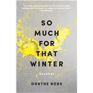 So Much for That Winter Novellas by Nors, Dorthe; Hoekstra, Misha, 9781555977429