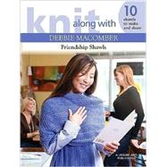 Knit Along With Debbie Macomber: Friendship Shawls by Macomber, Debbie, 9781601407429