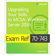 Exam Ref 70-743 Upgrading Your Skills to MCSA Windows Server 2016 by Pluta, Charles, 9780735697430