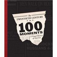 The Twentieth Century in 100 Moments by Reinhardt, Akim; Rounds, Heather, 9780760347430