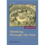 Thinking Through the Past A Critical Thinking Approach to U.S. History, Volume 1 by Hollitz, John, 9781285427430
