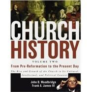 Church History: From Pre-reformation to the Present Day: the Rise and Growth of the Church in Its Cultural, Intellectual, and Political Context by Woodbridge, John D.; James, Frank A., III, 9780310257431
