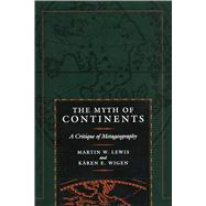 The Myth of Continents: A Critique of Metageography by Lewis, Martin W., 9780520207431