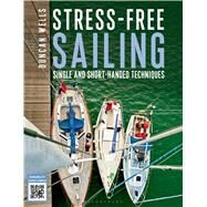 Stress-free Sailing Single and Short-handed Techniques by Wells, Duncan, 9781472907431