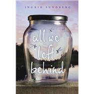 All We Left Behind by Sundberg, Ingrid, 9781481437431