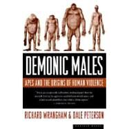 Demonic Males : Apes and the Origins of Human Violence by Wrangham, Richard, 9780395877432