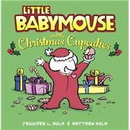 Little Babymouse and the Christmas Cupcakes by Holm, Jennifer L.; Holm, Matthew, 9781101937433