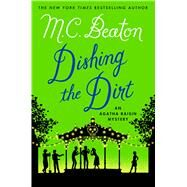 Dishing the Dirt An Agatha Raisin Mystery by Beaton, M. C., 9781250057433