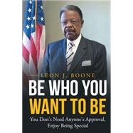 Be Who You Want to Be by Boone, Leon J., 9781504967433