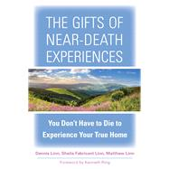 The Gifts of Near-death Experiences by Linn, Dennis; Linn, Sheila Fabricant; Linn, Matthew; Ring, Kenneth, Ph.D., 9781571747433