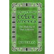 Mysterious Celtic Mythology in American Folk Lore by Curran, Bob, 9781589807433