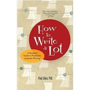 How to Write a Lot by Silvia, Paul J., 9781591477433