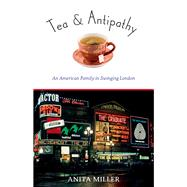 Tea & Antipathy: An American Family in Swinging London by Miller, Anita, 9780897337434