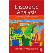 Discourse Analysis: The Questions Discourse Analysts Ask and How They Answer Them by Waring; Hansun Zhang, 9781138657434