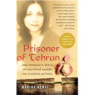 Prisoner of Tehran : One Woman's Story of Survival Inside an Iranian Prison by Nemat, Marina, 9781416537434
