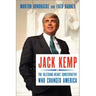 Jack Kemp: The Bleeding-heart Conservative Who Changed America by Kondracke, Morton; Barnes, Fred, 9781591847434