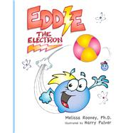 Eddie the Electron by Rooney, Melissa, Ph.D.; Pulver, Harry, 9780692467435