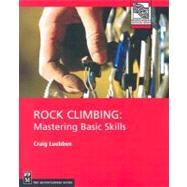 Rock Climbing : Mastering Basic Skills by Luebben, Craig, 9780898867435