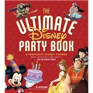 The Ultimate Disney Party Book by Ward, Jessica; Littlefield, Cynthia (CON); Barboza, Clare, 9781940787435