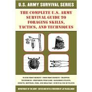 The Complete U.s. Army Survival Guide to Foraging Skills, Tactics, and Techniques by Mccullough, Jay, 9781510707436