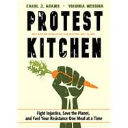 Protest Kitchen by Adams, Carol J.; Messina, Virginia, 9781573247436