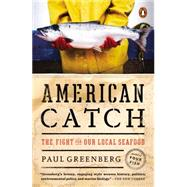 American Catch The Fight for Our Local Seafood by Greenberg, Paul, 9780143127437