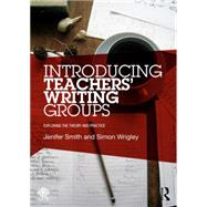 Introducing TeachersÆ Writing Groups: Exploring the theory and practice by Smith; Jenifer, 9781138797437