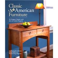 Classic American Furniture: 20 Elegant Shaker and Arts & Crafts Projects by Schwarz, Christopher; Woodworking Magazine (CON), 9781440337437