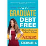 How to Graduate Debt Free by Ellis, Kristina, 9781617957437