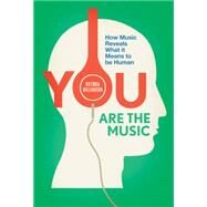 You Are the Music How Music Reveals What it Means to be Human by Williamson, Victoria, 9781848317437