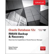 Oracle Database 12c Oracle RMAN Backup & Recovery by Freeman, Robert; Hart, Matthew, 9780071847438