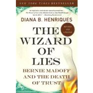 The Wizard of Lies Bernie Madoff and the Death of Trust by Henriques, Diana B., 9781250007438