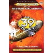 Mission Hindenburg (The 39 Clues: Doublecross, Book 2) by London, C. Alexander, 9780545767439